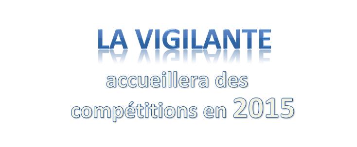 La Vigilante accueillera des compétitions en 2015 !
